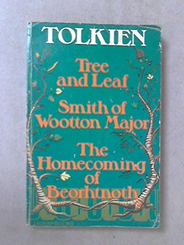 Tree and Leaf ; Smith of Wootton Major ; The Homecoming of Beorhtnoth, Beorhthelm's Son - J. R. R. Tolkien