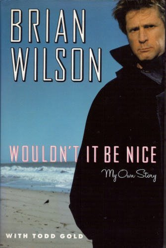Wouldn't It Be Nice: My Own Story - Brian Wilson