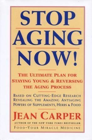 Stop Aging Now! The Ultimate Plan for Staying Young & Reversing the Aging Process - Jean Carper