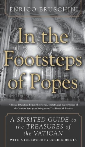 In the Footsteps of Popes: A Spirited Guide to the Treasures of the Vatican - Enrico Bruschini