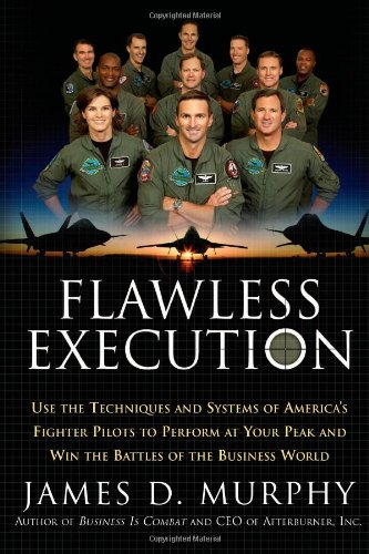 Flawless Execution: Use the Techniques and Systems of America's Fighter Pilots to Perform at Your Peak and Win the Battles of the Business W - James D. Murphy