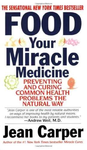 Food: Your Miracle Medicine - Jean Carper