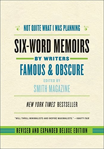 Not Quite What I Was Planning, Revised and Expanded Deluxe Edition: Six-Word Memoirs by Writers Famous and Obscure - Larry Smith