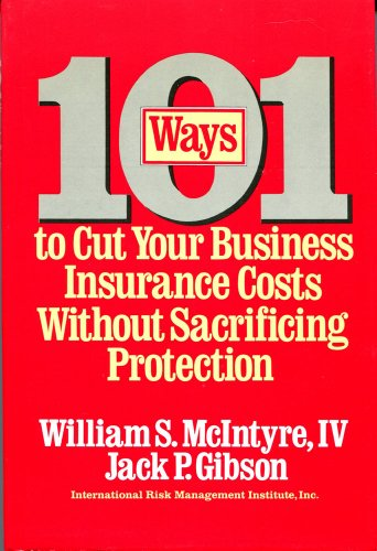101 Ways to Cut Your Business Insurance Costs Without Sacrificing Protection - William S., IV McIntyre; Jack P. Gibson