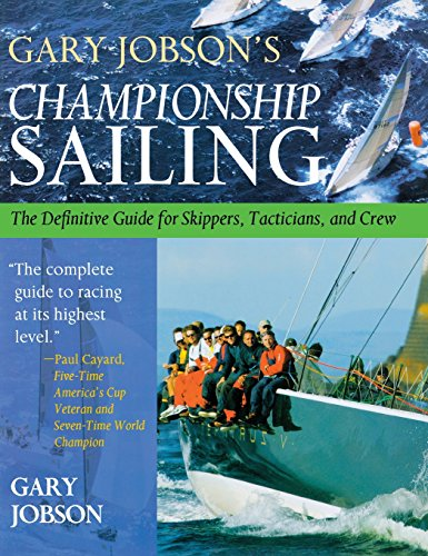 Gary Jobson's Championship Sailing : The Definitive Guide for Skippers, Tacticians, and Crew - Gary Jobson