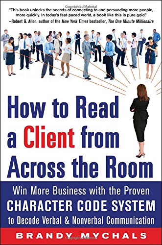 How to Read a Client from Across the Room: Win More Business with the Proven Character Code System to Decode Verbal and Nonverbal Communicat - Brandy Mychals