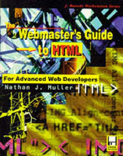 The Webmaster's Guide to Html: For Advanced Web Developers (J. Ranade Workstation Series) - Nathan J. Muller