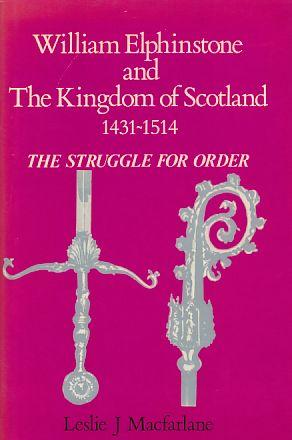 William Elphinstone and the Kingdom of Scotland 1431-1514: The Struggle for Order