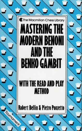 Mastering the Modern Benoni and the Benko Gambit with the Read and Play Method (The Macmillan Chess Library) - Robert Bellin, Pietro Ponzetto