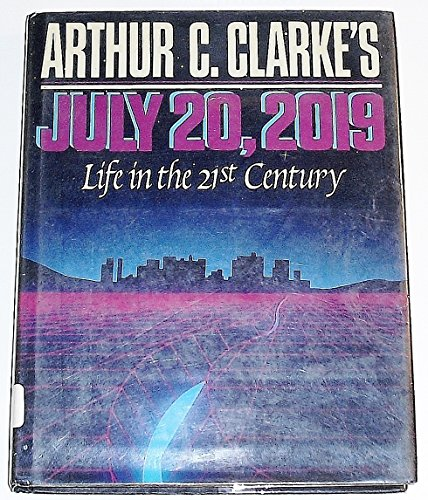 Arthur C. Clarke's July 20, 2019: Life in the 21st Century (Omni Book) - Arthur C. Clarke