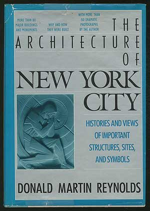 Architecture of New York City: Histories and Views of Important Structures, Settings, and Symbols - Donald Martin Reynolds
