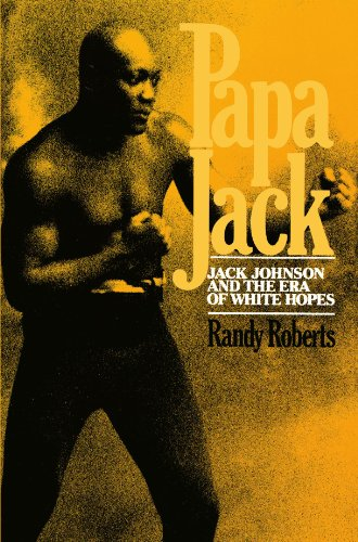 Papa Jack: Jack Johnson And The Era Of White Hopes - Randy Roberts