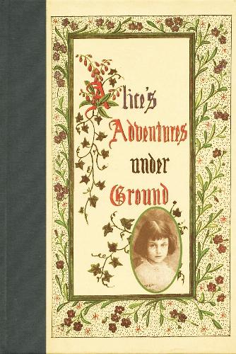 Alice's Adventures Under Ground - Lewis Carroll