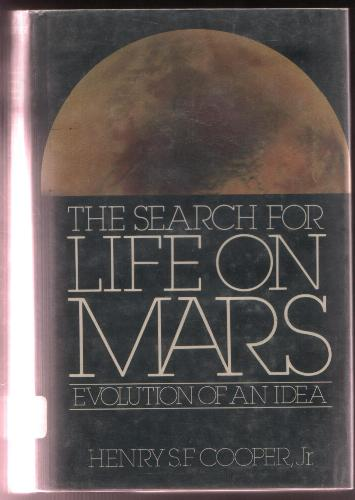 The Search for Life on Mars: Evolution of an Idea - Henry S. F. Cooper