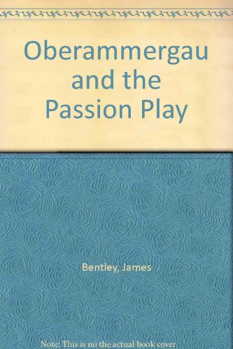 Oberammergau and the Passion Play - James Bentley