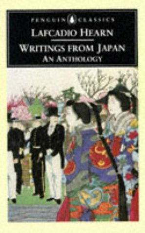 Writings from Japan: An Anthology (Penguin Classics) - Lafcadio Hearn