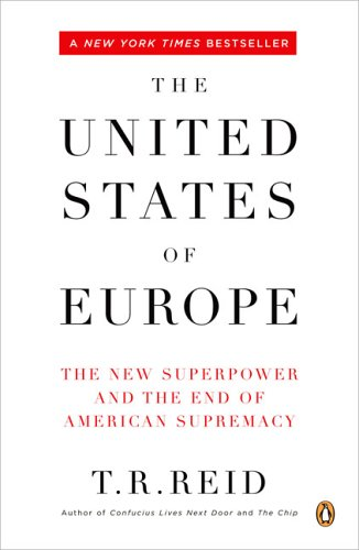 The United States of Europe: The New Superpower and the End of American Supremacy - T. R. Reid