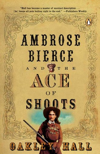 Ambrose Bierce and the Ace of Shoots (Ambrose Bierce Mystery Novels) - Oakley Hall