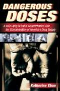 Dangerous Doses: A True Story of Cops, Counterfeiters, and the Contamination of America's Drug Supply
