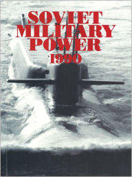 Soviet Military Power, 1990 (Military Forces in Transition)