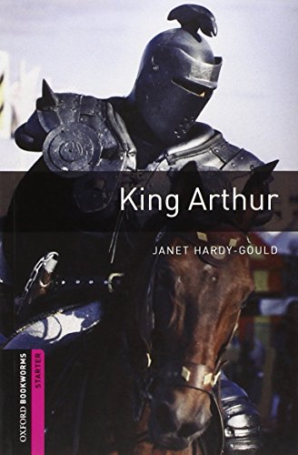 Oxford Bookworms Library: King Arthur (Oxford Bookworms Starter) - Janet Hardy-Gould