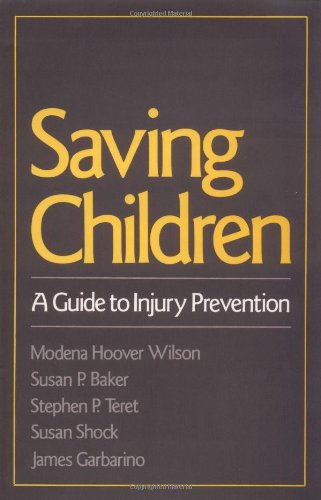 Saving Children: A Guide to Injury Prevention - Modena Hoover Wilson; Susan P. Baker; Stephen P. Teret; Susan Shock; James Garbarino