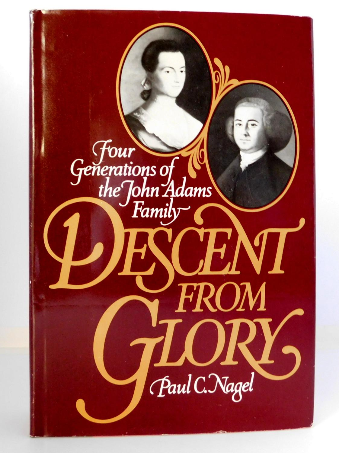 Descent from Glory: Four Generations of the John Adams Family - Nagel, Paul C.