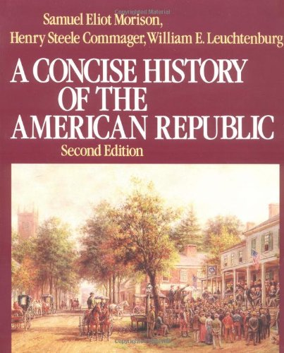 A Concise History of the American Republic: Single Volume - Samuel Eliot Morison; Henry Steele Commager; William E. Leuchtenburg