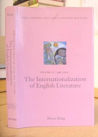 The Oxford English Literary History Volume 13 [ XIII ] 1948 - 2000. The Internationalization Of English Literature - King, Bruce