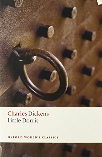 Little Dorrit (Oxford World's Classics) - Charles Dickens; Harvey Peter Sucksmith; Dennis Walder