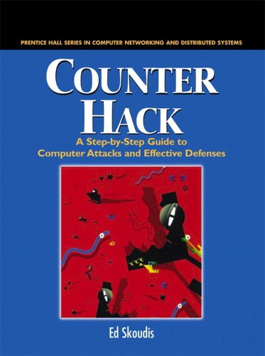Counter Hack: A Step-by-Step Guide to Computer Attacks and Effective Defenses (The Radia Perlman Series in Computer Networking and Security) - Edward Skoudis