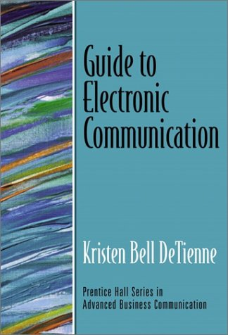 Guide to Electronic Communication (Guide to Business Communication Series) - Kristen DeTienne