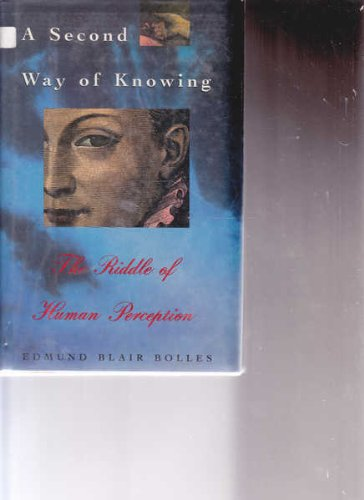 A Second Way of Knowing: The Riddle of Human Perception - Edmund Blair Bolles