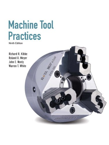 Machine Tool Practices (9th Edition) - Richard R. Kibbe, John E. Neely, Warren T. White, Roland O. Meyer
