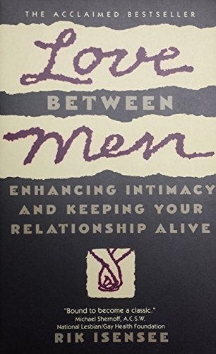Love Between Men: Enhancing Intimacy and Keeping Your Relationship Alive - Rik Isensee