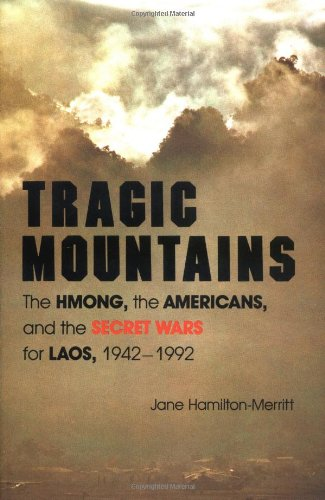 Tragic Mountains: The Hmong, the Americans, and the Secret Wars for Laos, 1942-1992 - Jane Hamilton-Merritt