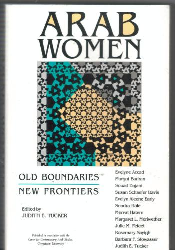 Arab Women: Old Boundaries, New Frontiers (Indiana Series in Arab and Islamic Studies) - Judith E Tucker