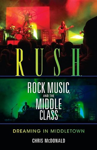 Rush, Rock Music, and the Middle Class: Dreaming in Middletown (Profiles in Popular Music) - Christopher J. McDonald