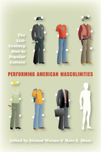 Performing American Masculinities: The 21st-Century Man in Popular Culture - Elwood Watson; Marc Edward Shaw