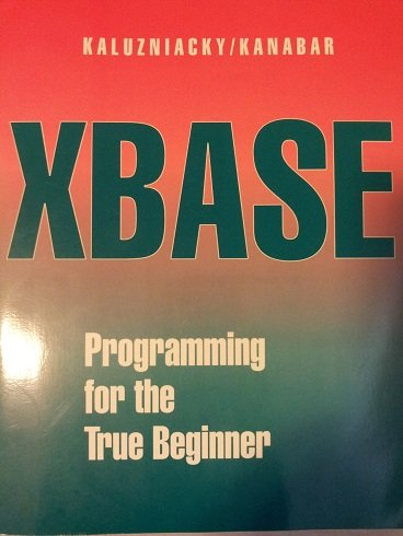 xBase Programming for the True Beginner: An Introduction to the xBase Language in the Context of dBASE III+, IV, 5, FoxPro, and Clipper - Eugene Kaluzniacky