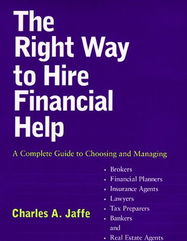 The Right Way to Hire Financial Help - Charles A. Jaffe