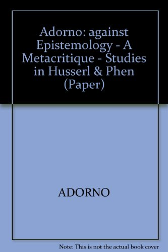 Against Epistemology: A Metacritique. Studies in Husserl and the Phenomenological Antinomies (Studies in Contemporary German Social Thought) - Theodor W. Adorno