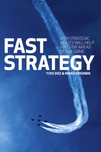 Fast Strategy: How strategic agility will help you stay ahead of the game - Yves Doz; Mikko Kosonen