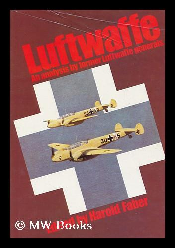 Luftwaffe : an Analysis by Former Luftwaffe Generals / Edited by Harold Faber - Faber, Harold (Ed. )