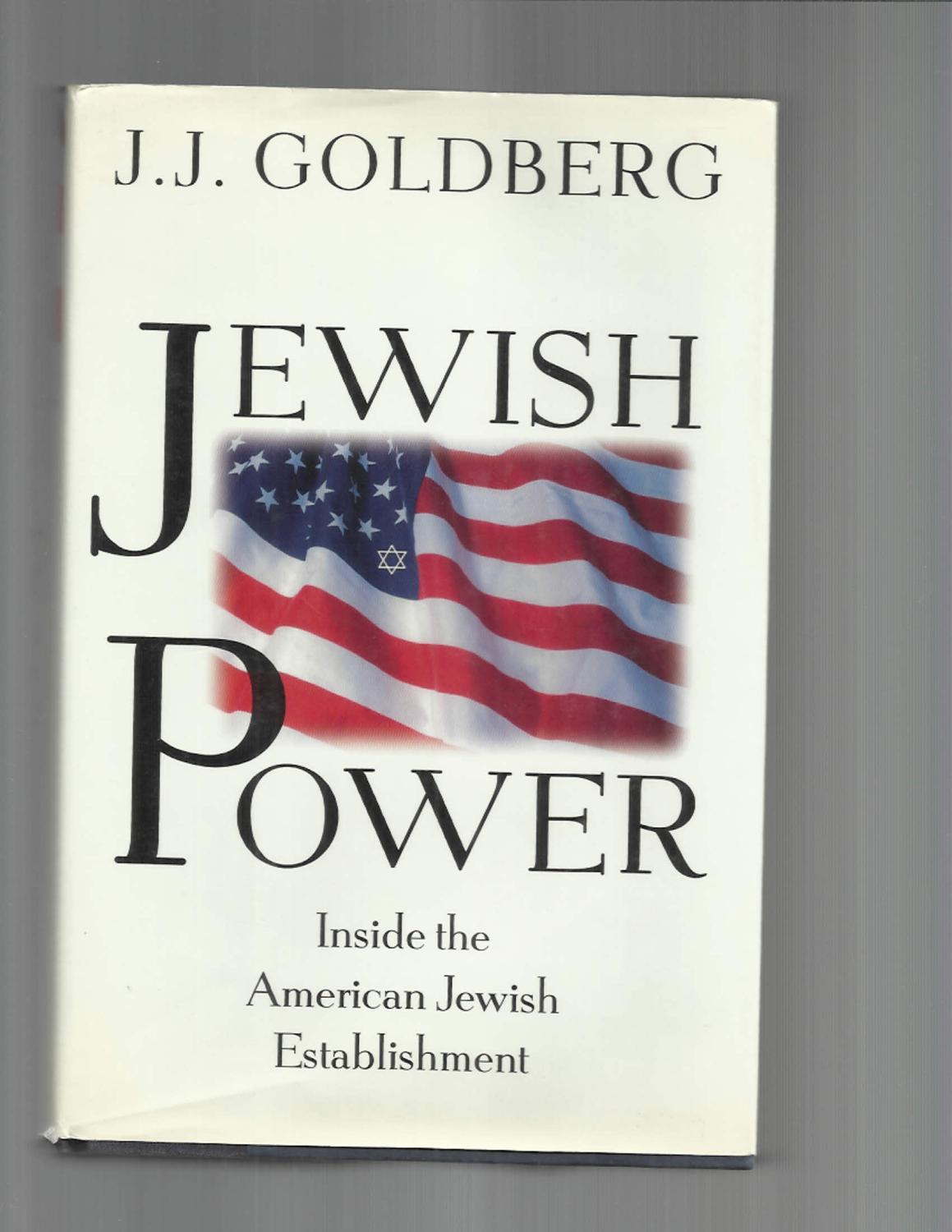 JEWISH POWER: Inside The American Jewish Establishment. - Goldberg,J.J.