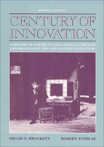Century of Innovation: A History of European and American Theatre and Drama Since the Late Nineteenth Century (2nd Edition) - Oscar Gross Brockett; Robert Findlay