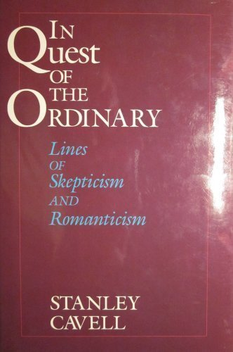 In Quest of the Ordinary: Lines of Skepticism and Romanticism - Stanley Cavell