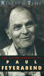Killing Time: The Autobiography of Paul Feyerabend - Paul Feyerabend