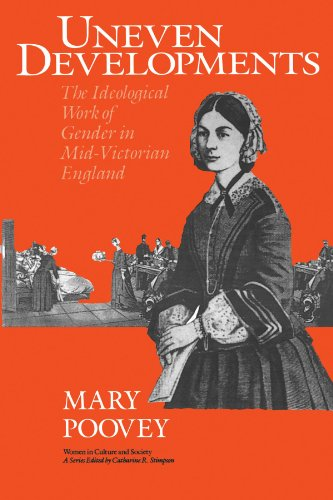 Uneven Developments: The Ideological Work of Gender in Mid-Victorian England (Women in Culture and Society) - Mary Poovey