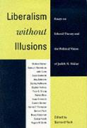 Liberalism Without Illusions: Essays on Liberal Theory and the Political Vision of Judith N. Shklar
